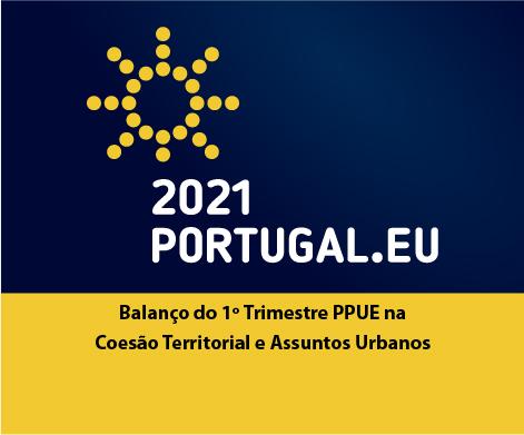 Balanço do 1o Trimestre PPUE na Coesão Territorial e Assuntos Urbanos